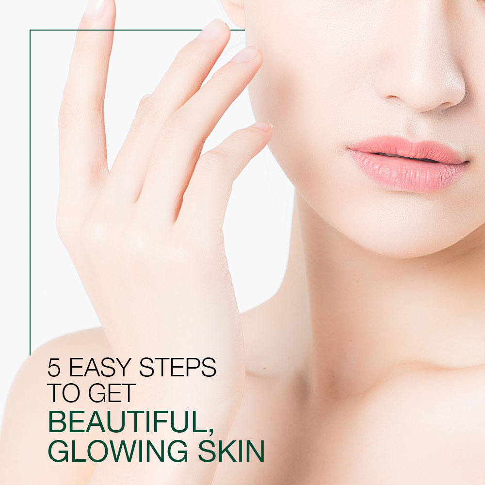 5 Easy Steps To Get Beautiful, Glowing Skin