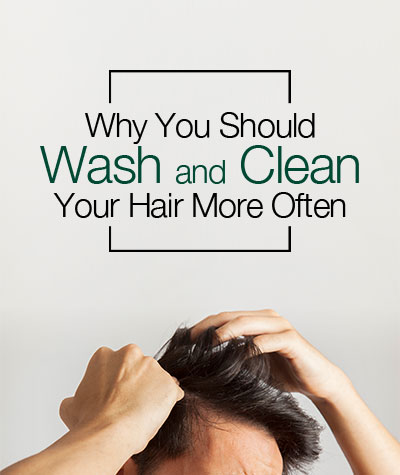Why You Should Clean and Wash Your Hair More Often