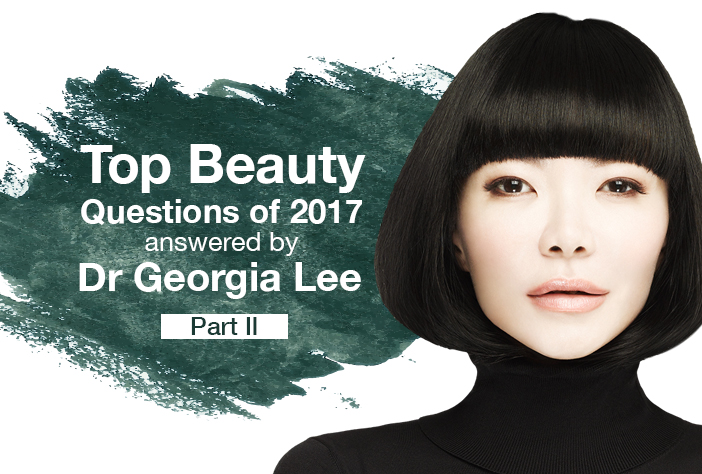 Top Beauty Questions Of 2017 Answered By Dr Georgia Lee Part II