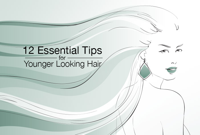 12 Essential Tips For Younger Looking Hair