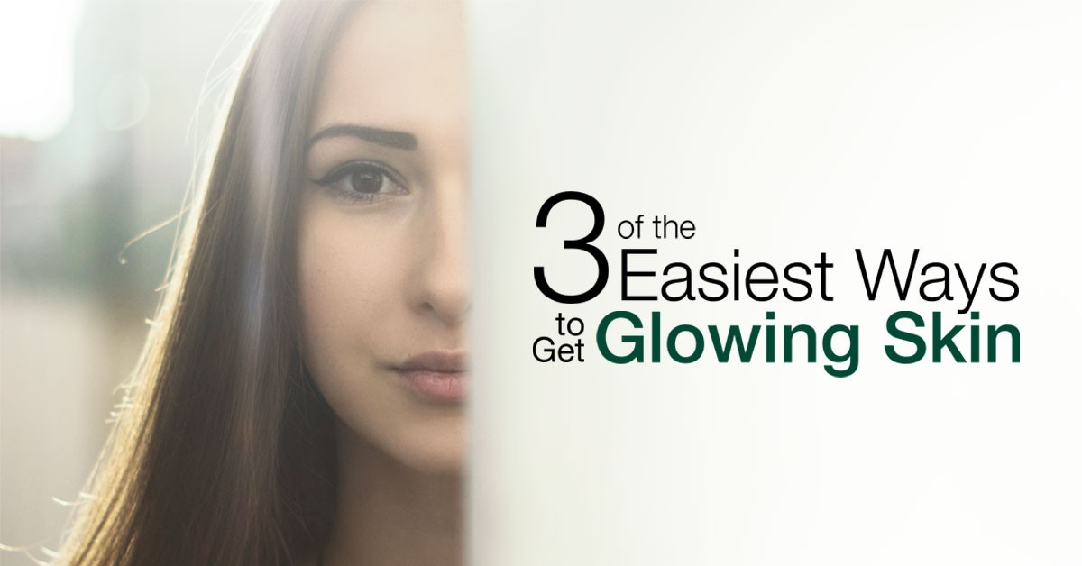 3 of the Easiest Ways to Get Glowing Skin