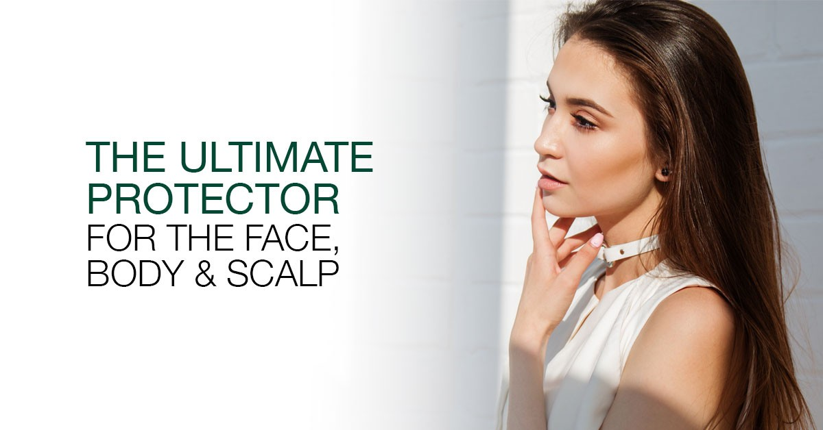 The Ultimate Protector For the Face, Body & Scalp