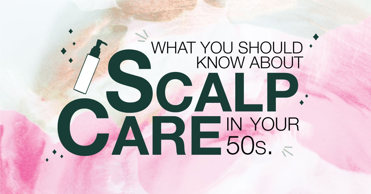 What You Should Know About Scalp Care in Your 50s