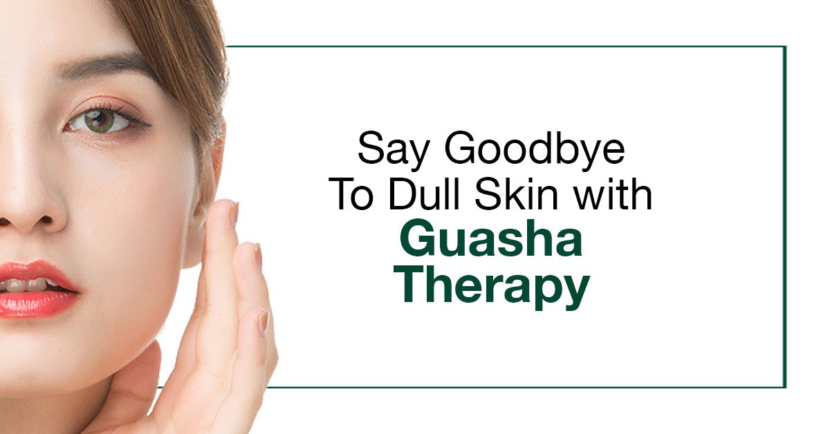 Say Goodbye to Dull Skin with Guasha Therapy