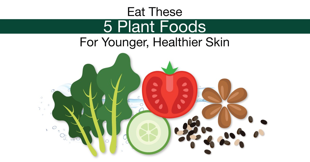 Eat These 5 Plant Foods For Younger, Healthier Skin
