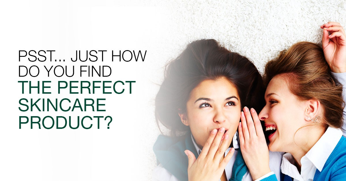 Psst… Just How Do You Find The Perfect Skincare Product?