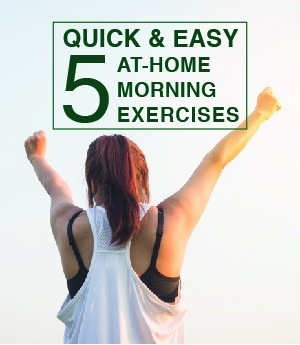 5 Quick And Easy At-Home Morning Exercises