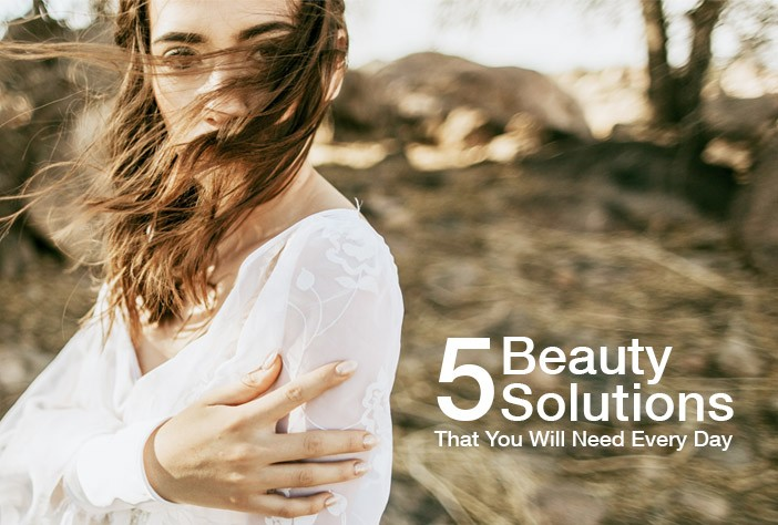 5 Beauty Solutions That You Will Need Every Day