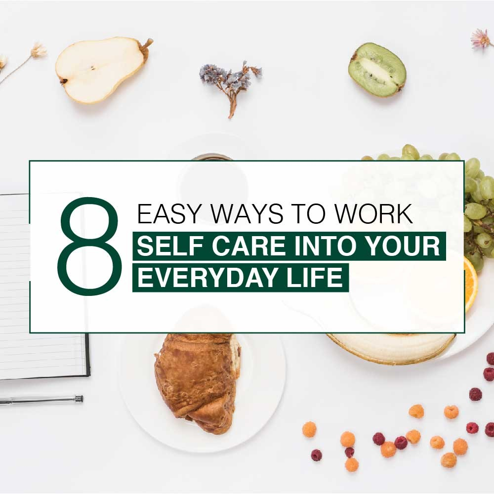 8 Easy Ways To Work Self Care Into Your Everyday Life