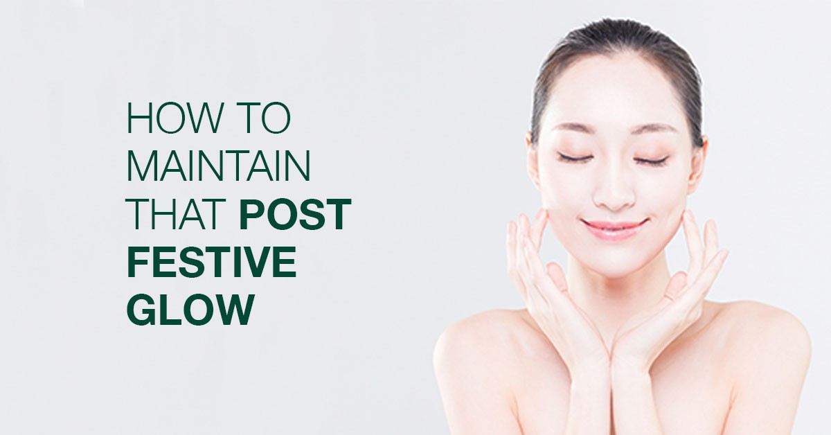How To Maintain That Post Festive Glow