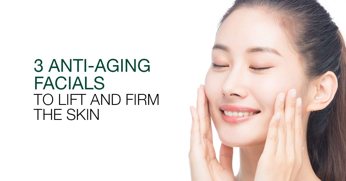3 Anti-Aging Facials To Lift And Firm The Skin